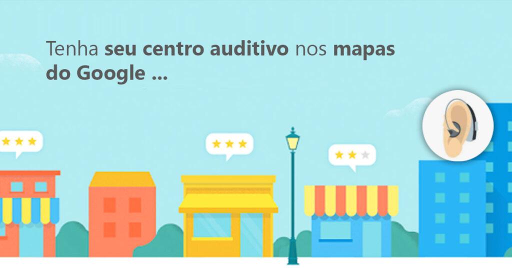 Seu centro auditivo nos mapas do google